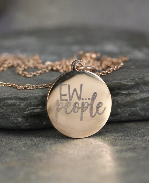 Ew...People Necklace - Funny Sayings - Stainless Steel - You choose silver tone, yellow tone, rose tone