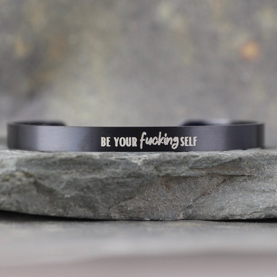 SALTY SAYINGS Cuff Bracelet - BE YOUR FUCKING SELF -  inspirational message Bracelet - Stainless Steel in your choice of rose, yellow, steel or black - Engraved Bracelet