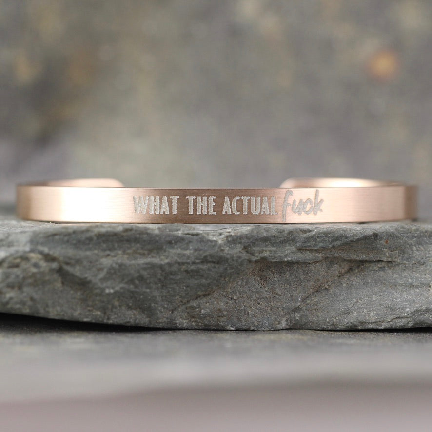 SALTY SAYINGS Cuff Bracelet - WHAT THE ACTUAL FUCK -  inspirational message Bracelet - Stainless Steel in your choice of rose, yellow, steel or black - Engraved Bracelet