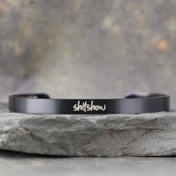 SALTY SAYINGS Cuff Bracelet - SHITSHOW -  inspirational message Bracelet - Stainless Steel in your choice of rose, yellow, steel or black - Engraved Bracelet