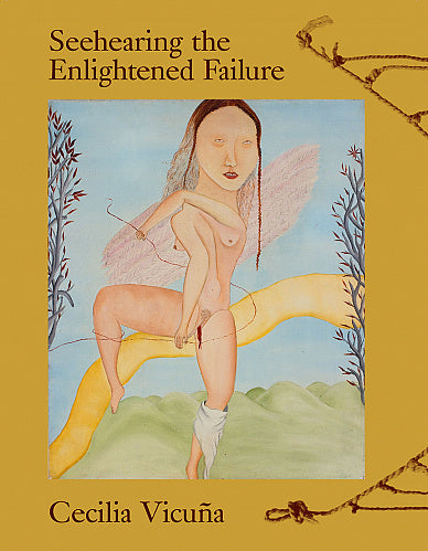 Cecilia Vicuña Seehearing the Enlightened Failure