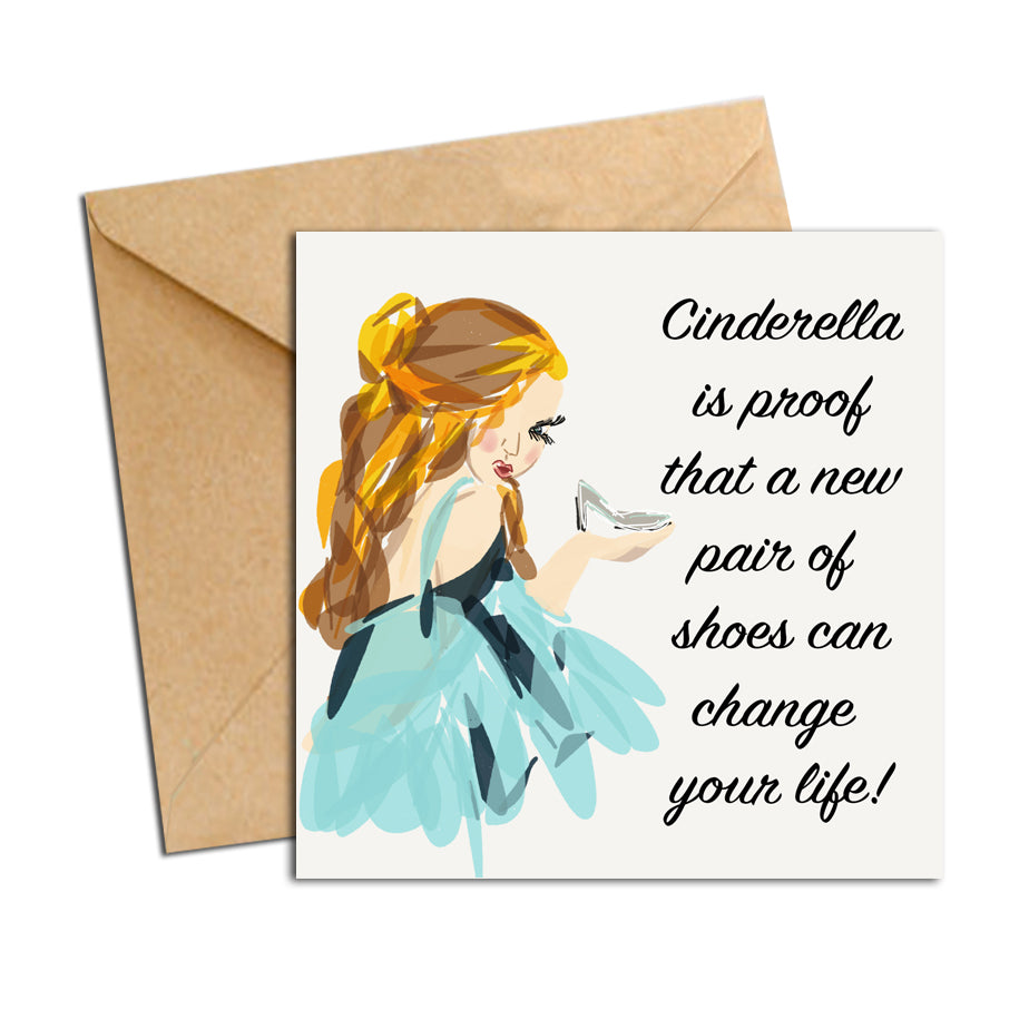 Card - Quote - Cinderella is proof that a new pair of shoes can change your life