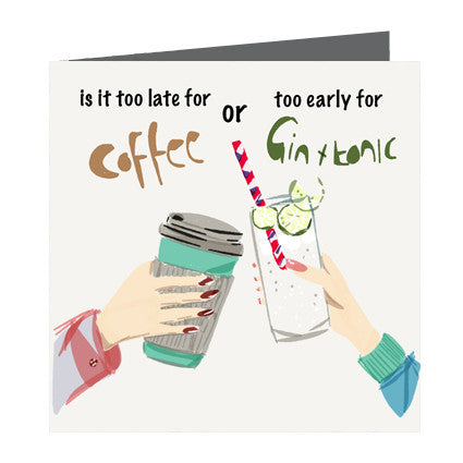 Card - Quote - Too late for coffee or early for G&T