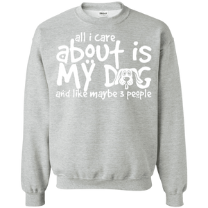 All I Care About Is My Dog - Sweatshirt Rescuers Club