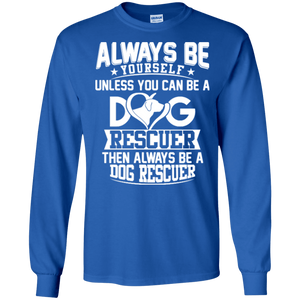 Always Be A Dog Rescuer - Long Sleeve T Shirt Rescuers Club