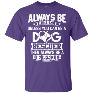 Always Be A Dog Rescuer - T Shirt Rescuers Club