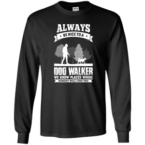 Always Be Nice To a Dog Walker - Long Sleeve T Shirt Rescuers Club
