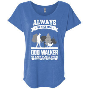 Always Be Nice To A Dog Walker - Slouchy Tee Rescuers Club