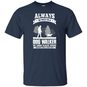 Always Be Nice To a Dog Walker - T Shirt Rescuers Club