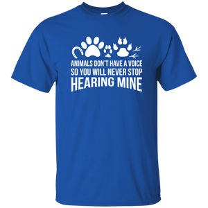 Animals Don't Have A Voice - T Shirt Rescuers Club
