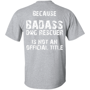 Bad*ss Dog Dad Rescuer - T Shirt Rescuers Club