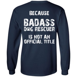 Bad*ss Dog Mom Rescuer - Long Sleeve T Shirt Rescuers Club