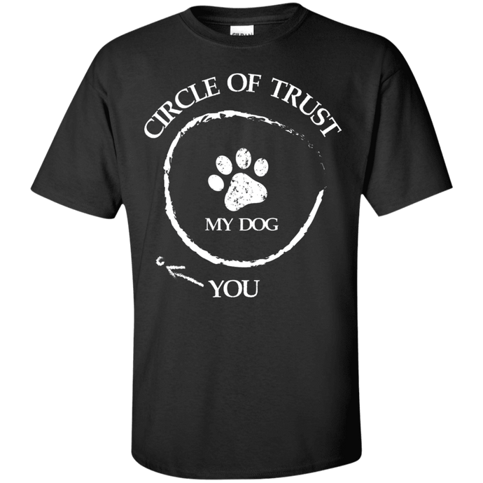 Circle Of Trust My Dog - T Shirt Rescuers Club