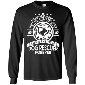Dog Rescuer Forever - Long Sleeve T Shirt Rescuers Club