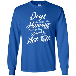Dogs Are Better Than Humans - Long Sleeve T Shirt Rescuers Club
