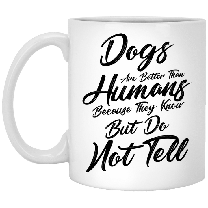 Dogs Are Better Than Humans - Mugs Rescuers Club