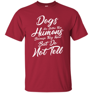 Dogs Are Better Than Humans - T Shirt Rescuers Club