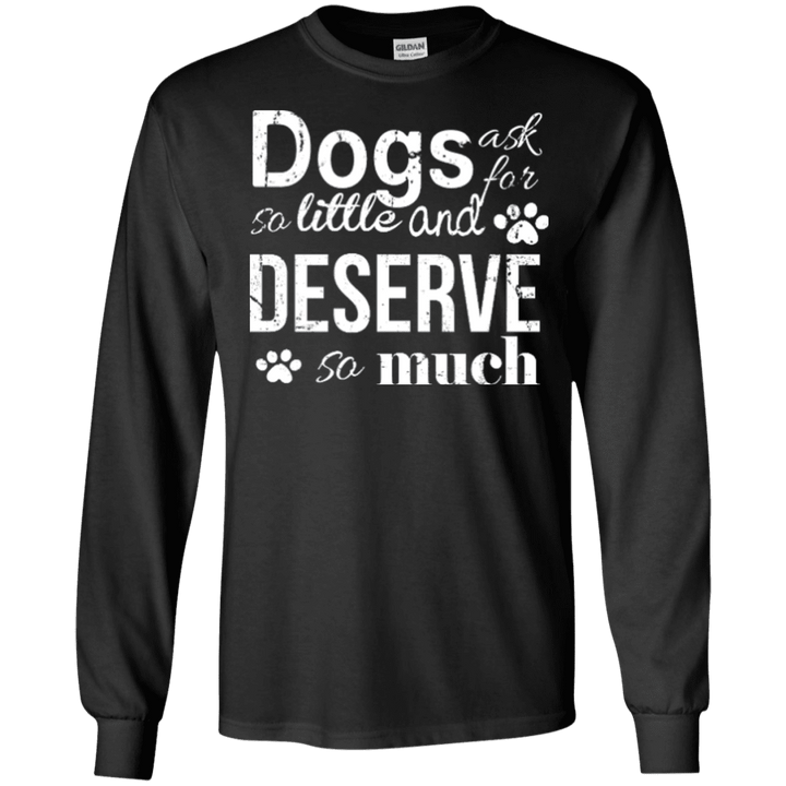 Dogs Deserve So Much - Long Sleeve T Shirt Rescuers Club