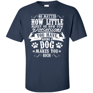 Dogs Make You Rich - T Shirt Rescuers Club