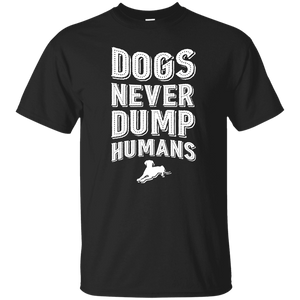 Dogs Never Dump Humans - T Shirt Rescuers Club