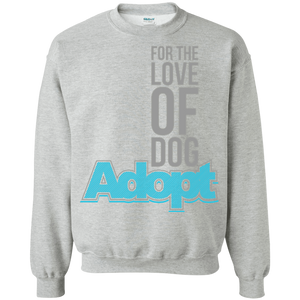 For The Love Of Dog Adopt - Sweatshirt