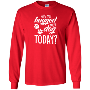 Have You Hugged Your Dog Today? - Long Sleeve T Shirt Rescuers Club