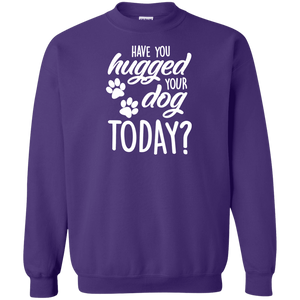 Have You Hugged Your Dog Today? - Sweatshirt Rescuers Club