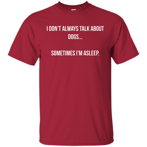 I Don't Always Talk About Dogs - T Shirt Rescuers Club