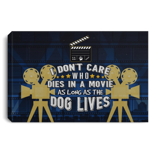 I Don't Care Who Dies In a Movie - Wall Canvas Rescuers Club