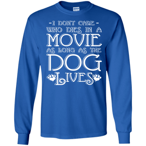I Dont Care Who Dies In A Movie - Long Sleeve T Shirt Rescuers Club