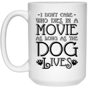 I Dont Care Who Dies In A Movie - Mugs Rescuers Club
