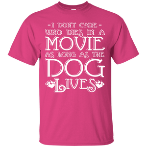 I Dont Care Who Dies In A Movie - T Shirt Rescuers Club