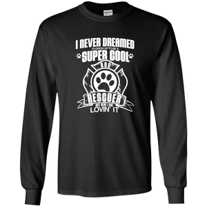 I Never Dreamed - Long Sleeve T Shirt Rescuers Club
