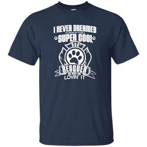 I Never Dreamed - T Shirt Rescuers Club