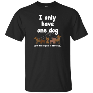 I Only Have 1 Dog - T Shirt Rescuers Club