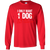 Load image into Gallery viewer, I Only Want 1 Dog - Long Sleeve T Shirt Rescuers Club