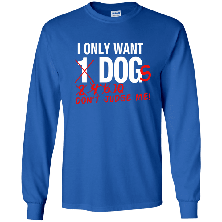 I Only Want 1 Dog - Long Sleeve T Shirt Rescuers Club