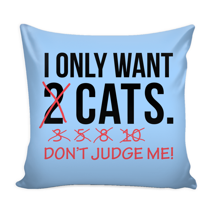 I Only Want 2 Cats Pillow Cover Rescuers Club