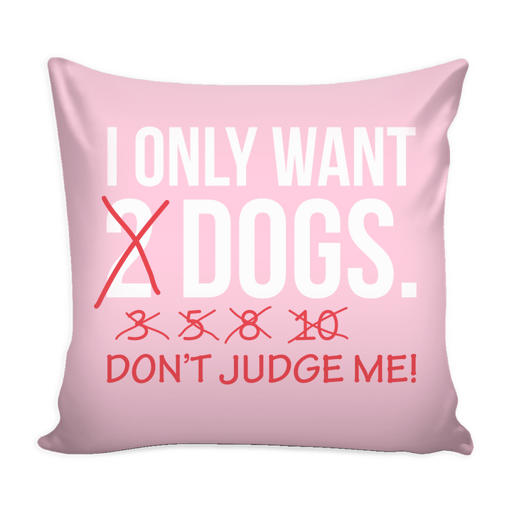 I Only Want 2 Dogs Pillow Cover Rescuers Club