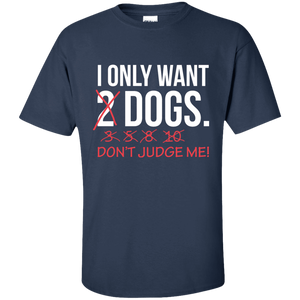 I Only Want 2 Dogs - T Shirt Rescuers Club