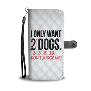 I Only Want 2 Dogs - Wallet Phone Case Rescuers Club