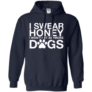 I Swear Honey No More Dogs - Hoodie Rescuers Club