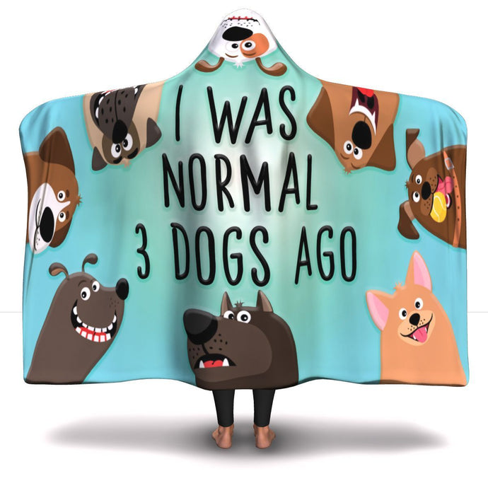 I Was Normal 3 Dogs Ago - Hooded Blanket Rescuers Club