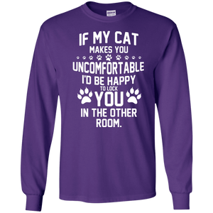 If My Cat makes You Uncomfortable - Long Sleeve T Shirt Rescuers Club