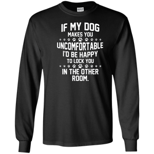 If My Dog Makes You Uncomfortable - Long Sleeve T Shirt Rescuers Club
