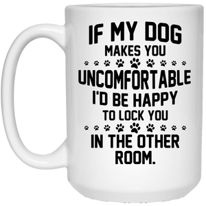 If My Dog Makes You Uncomfortable - Mugs Rescuers Club
