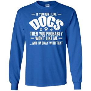 If You Don't Like Dogs - Long Sleeve T Shirt Rescuers Club