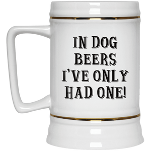 In Dog Beers I've Only Had One - Beer Stein Rescuers Club