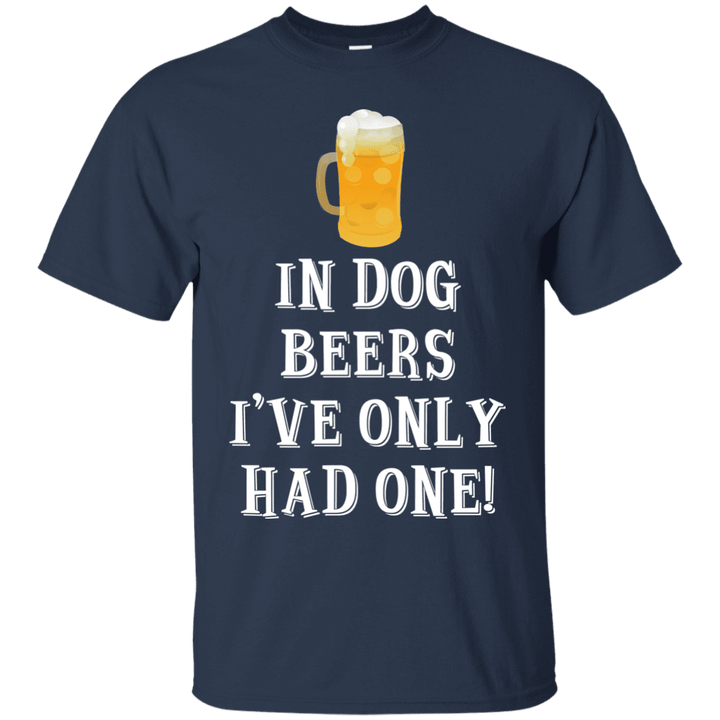 In Dog Beers I've Only Had One - T Shirt Rescuers Club