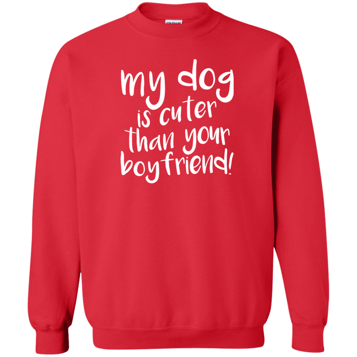 My Dog Is Cuter Than Your Boyfriend - Sweatshirt Rescuers Club
